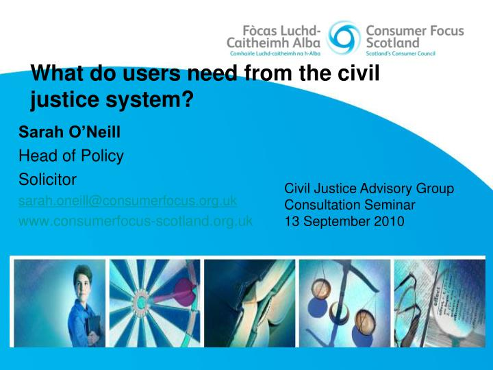 What do users need from the civil justice system?