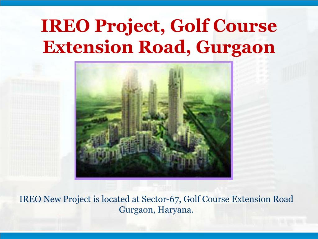 IREO Project, Golf Course Extension Road, Gurgaon