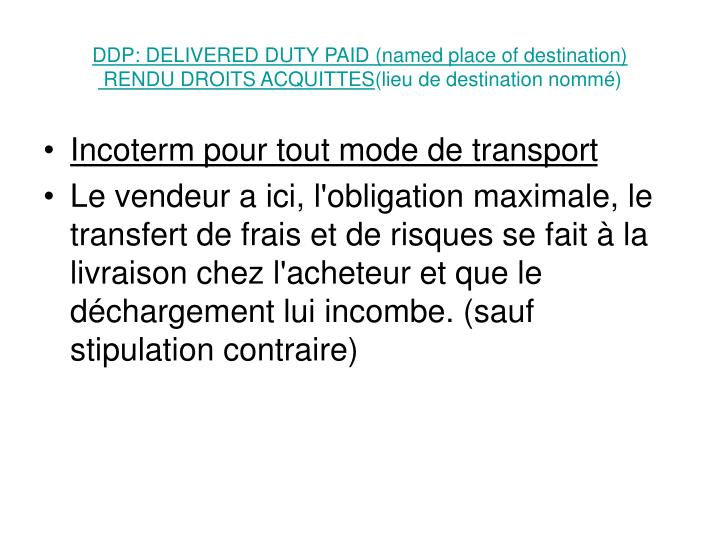 DDP: DELIVERED DUTY PAID (named place of destination)