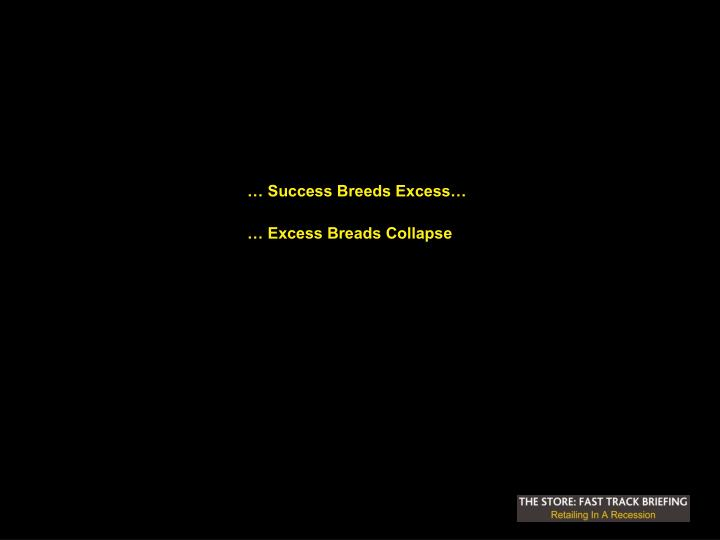 … Success Breeds Excess…
