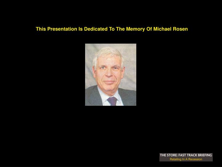 This Presentation Is Dedicated To The Memory Of Michael Rosen