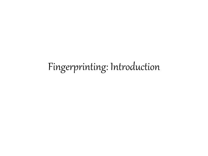 Fingerprinting introduction