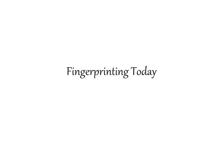 Fingerprinting Today