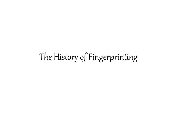 The History of Fingerprinting