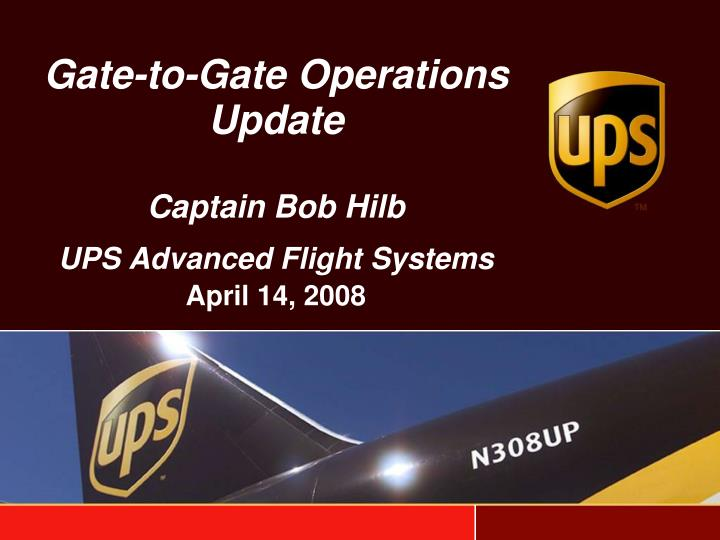 Gate to gate operations update captain bob hilb ups advanced flight systems april 14 2008