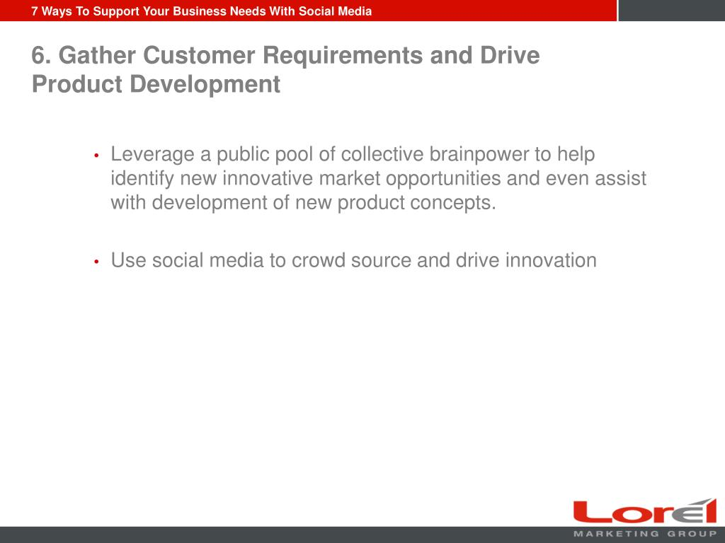 6. Gather Customer Requirements and Drive Product Development