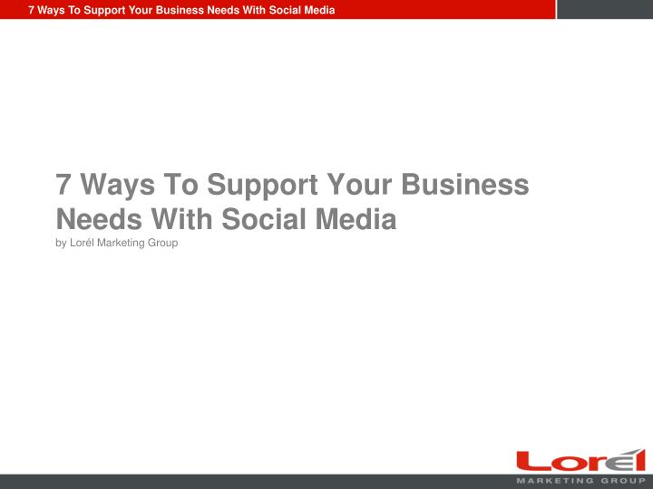 7 ways to support your business needs with social media by lor l marketing group