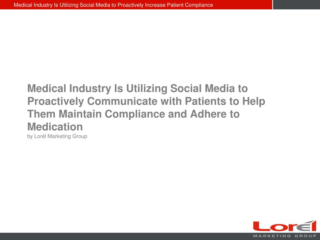 Medical Industry Is Utilizing Social Media to Proactively Communicate with Patients to Help Them Maintain Compliance and Adhere to Medication