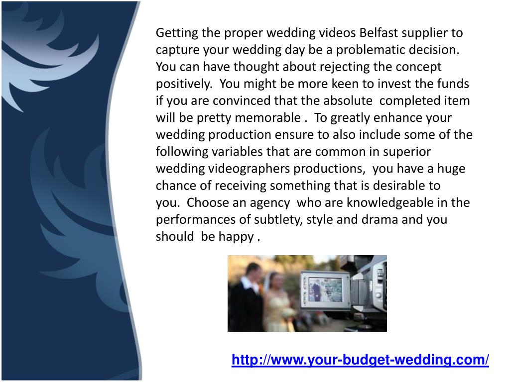 Getting the properwedding videos Belfastsupplier to capture your wedding day be a problematic decision. You can have thought about rejecting the concept positively. You might be more keen to invest the funds if you are convinced that the absolute completed item will be pretty memorable . To greatly enhance your wedding production ensure to also include some of the following variables that are common in superior wedding videographers productions, you have a huge chance of receiving something that is desirable to you. Choose an agency who are knowledgeable in the performances of subtlety, style and drama and you should be happy .