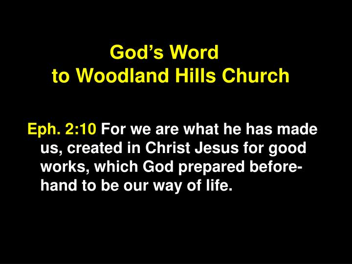 God's Word                                          to Woodland Hills Church