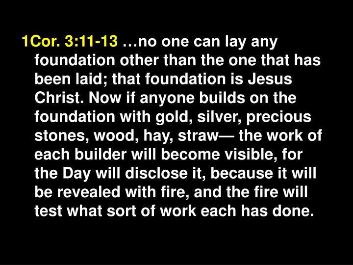 1Cor. 3:11-13