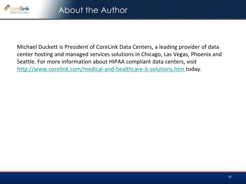 Michael Duckett is President of CoreLink Data Centers, a leading provider of data center hosting and managed services solutions in Chicago, Las Vegas, Phoenix and Seattle. For more information about HIPAA compliant data centers, visit