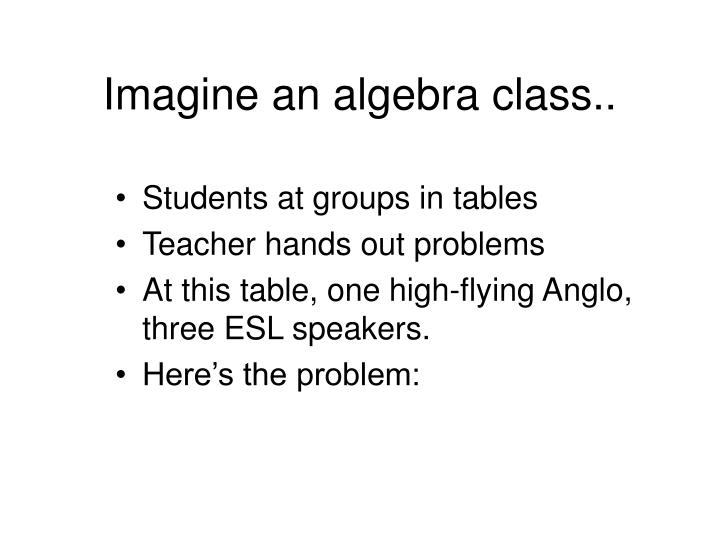 Imagine an algebra class..