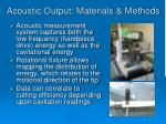 acoustic output materials methods