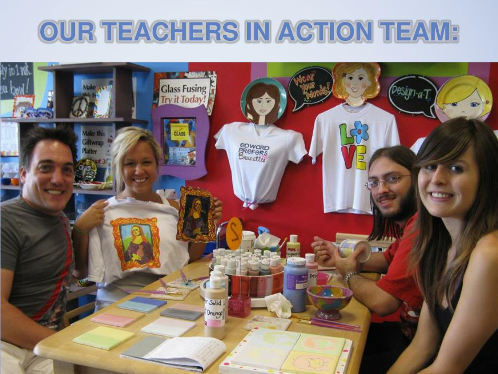 OUR TEACHERS IN ACTION TEAM: