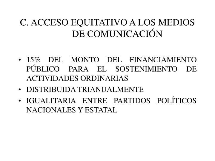 C. ACCESO EQUITATIVO A LOS MEDIOS DE COMUNICACIÓN