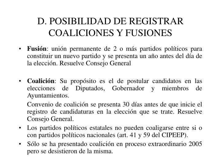 D. POSIBILIDAD DE REGISTRAR COALICIONES Y FUSIONES