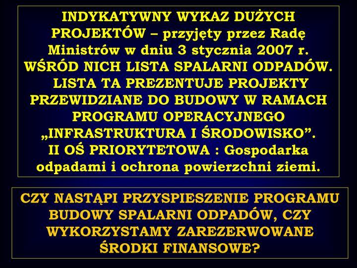 INDYKATYWNY WYKAZ DUŻYCH PROJEKTÓW – przyjęty przez Radę Ministrów w dniu 3 stycznia 2007 r. WŚRÓD NICH LISTA SPALARNI ODPADÓW.
