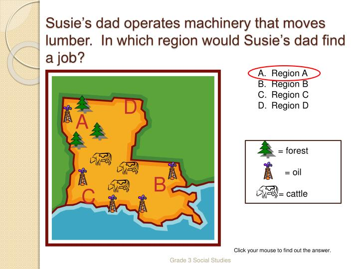 Susie's dad operates machinery that moves lumber.  In which region would Susie's dad find a job?