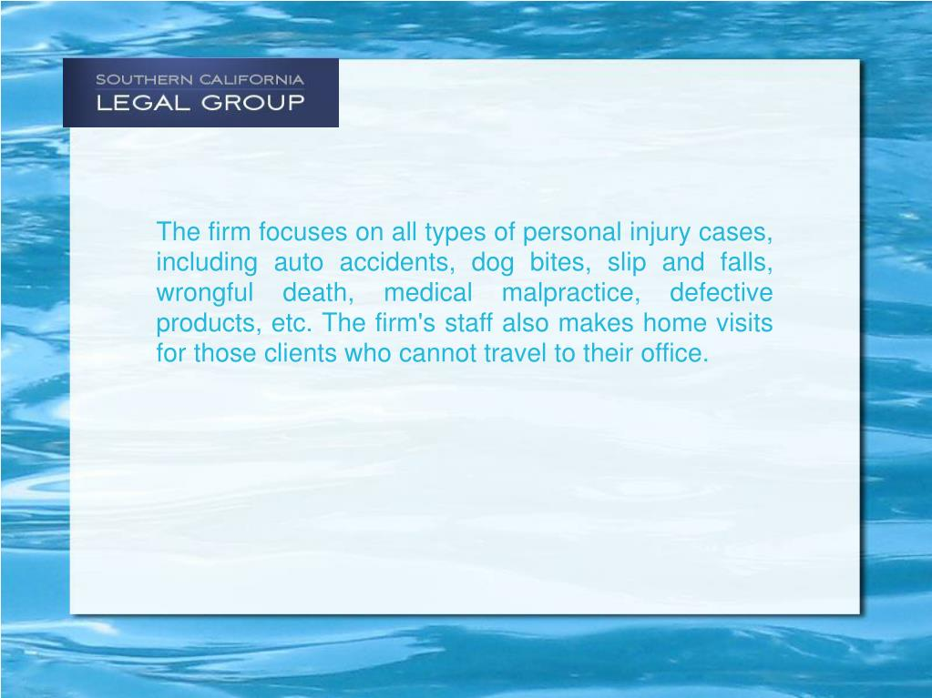 The firm focuses on all types of personal injury cases, including auto accidents, dog bites, slip and falls, wrongful death, medical malpractice, defective products, etc. The firm's staff also makes home visits for those clients who cannot travel to their office.