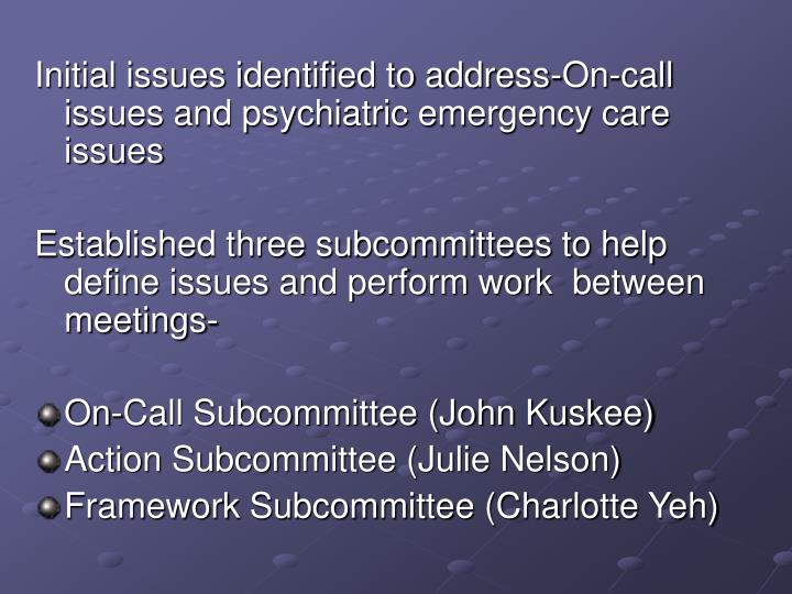 Initial issues identified to address-On-call issues and psychiatric emergency care issues