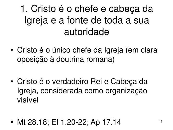 1. Cristo é o chefe e cabeça da Igreja e a fonte de toda a sua autoridade