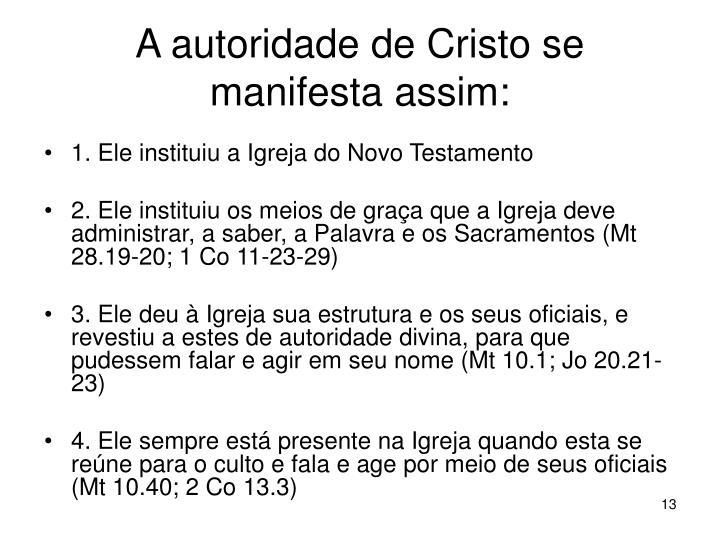 A autoridade de Cristo se manifesta assim: