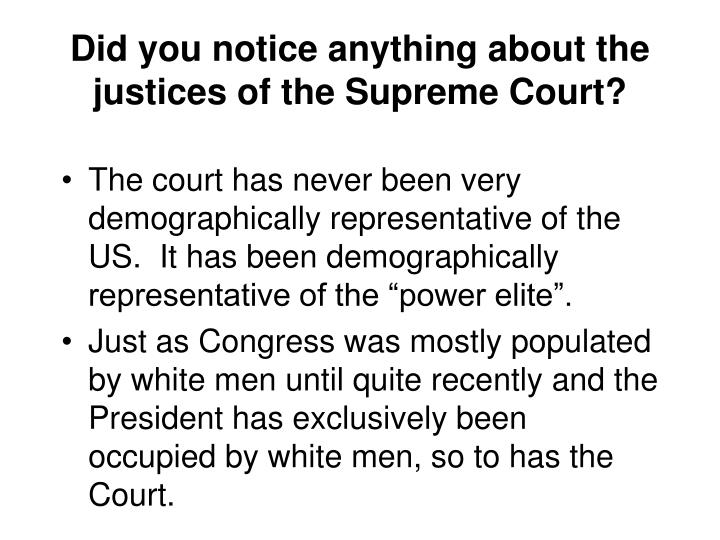 Did you notice anything about the justices of the Supreme Court?