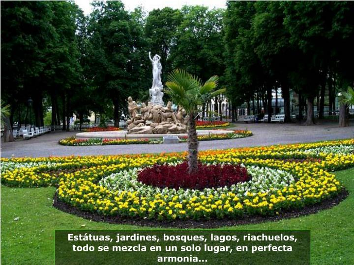 Estátuas, jardines, bosques, lagos, riachuelos, todo se mezcla en un solo lugar, en perfecta armonia...