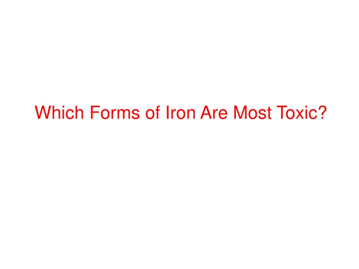 Which Forms of Iron Are Most Toxic?