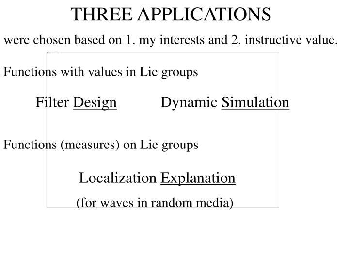 THREE APPLICATIONS