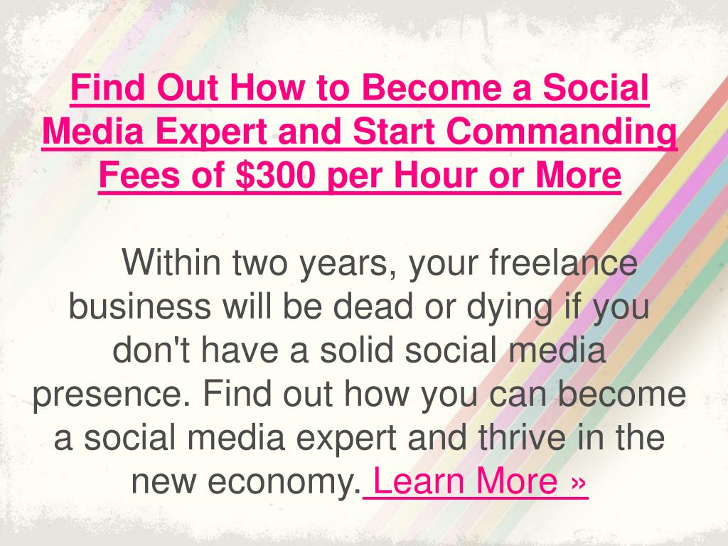 Find Out How to Become a Social Media Expert and Start Commanding Fees of $300 per Hour or More