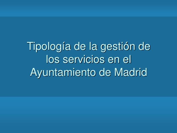 Tipología de la gestión de los servicios en el Ayuntamiento de Madrid