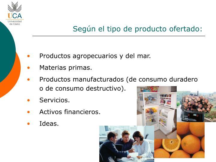 Según el tipo de producto ofertado: