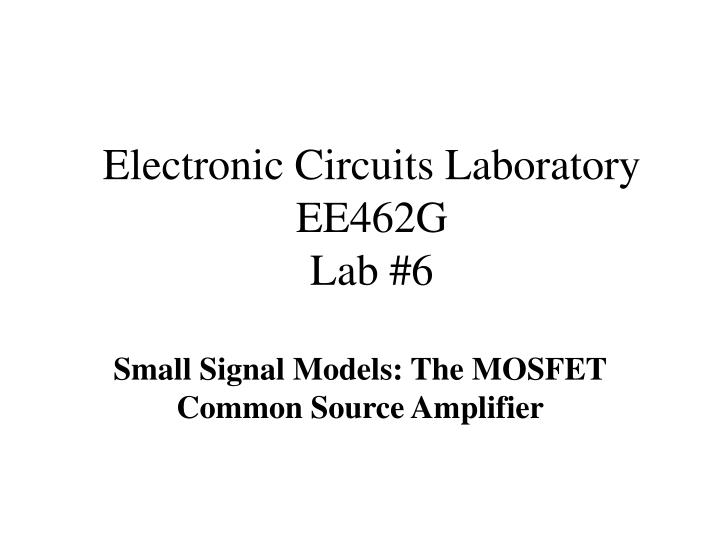 Electronic circuits laboratory ee462g lab 6