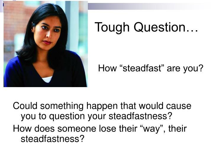 Tough Question…