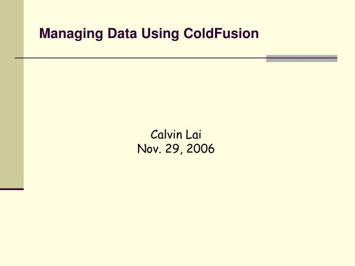 Managing data using coldfusion