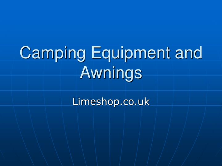Camping equipment and awnings