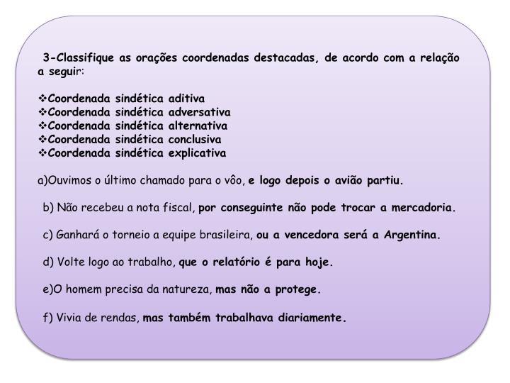 3-Classifique as orações coordenadas destacadas, de acordo com a relação a segui
