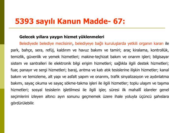 5393 sayılı Kanun Madde- 67: