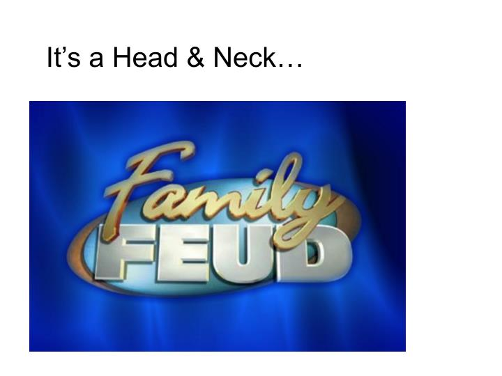 It's a Head & Neck…