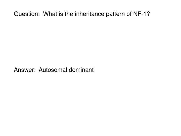 Question:  What is the inheritance pattern of NF-1?