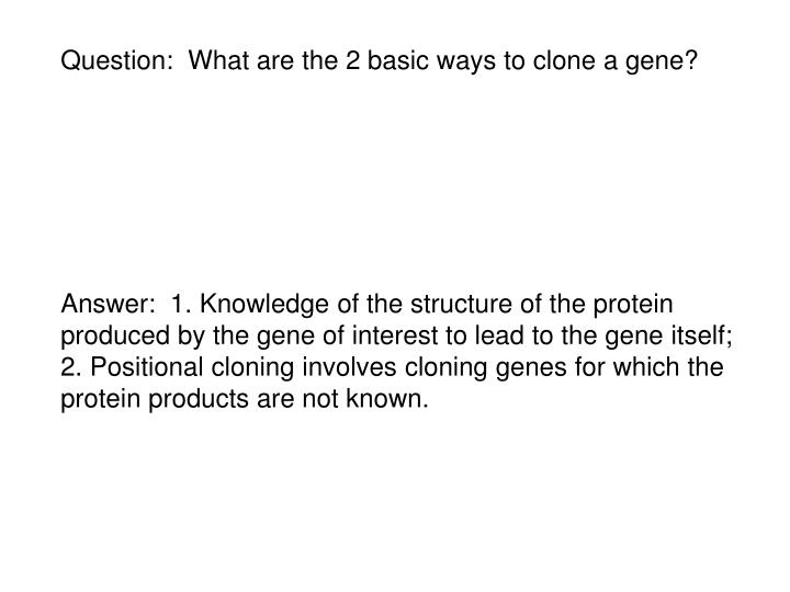 Question:  What are the 2 basic ways to clone a gene?