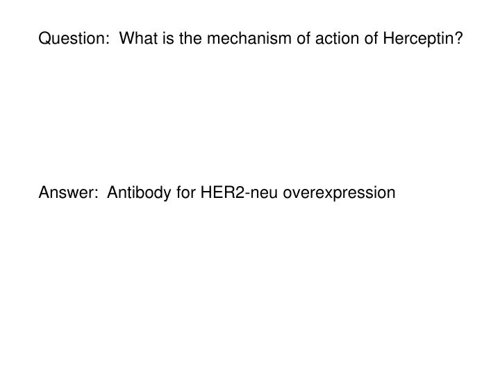 Question:  What is the mechanism of action of Herceptin?