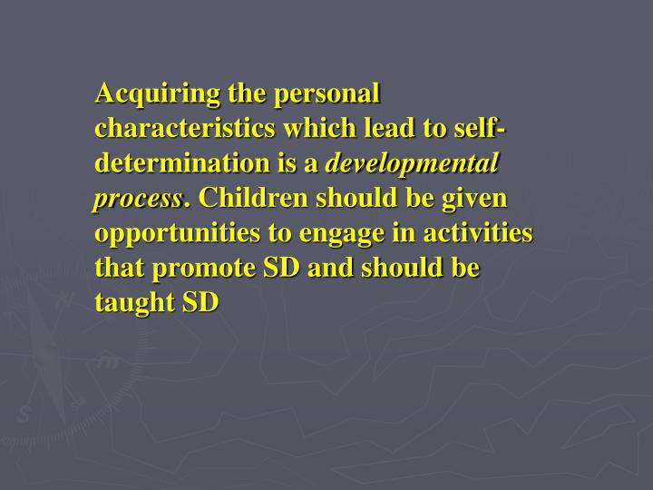 Acquiring the personal characteristics which lead to self-determination is a