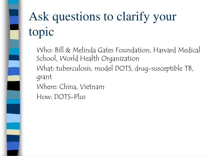 Ask questions to clarify your topic