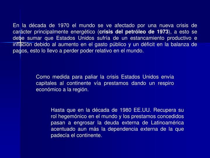 En la década de 1970 el mundo se ve afectado por una nueva crisis de carácter principalmente energético (