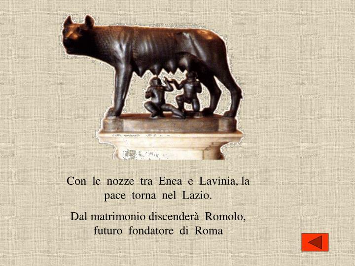 Con  le  nozze  tra  Enea  e  Lavinia, la  pace  torna  nel  Lazio.