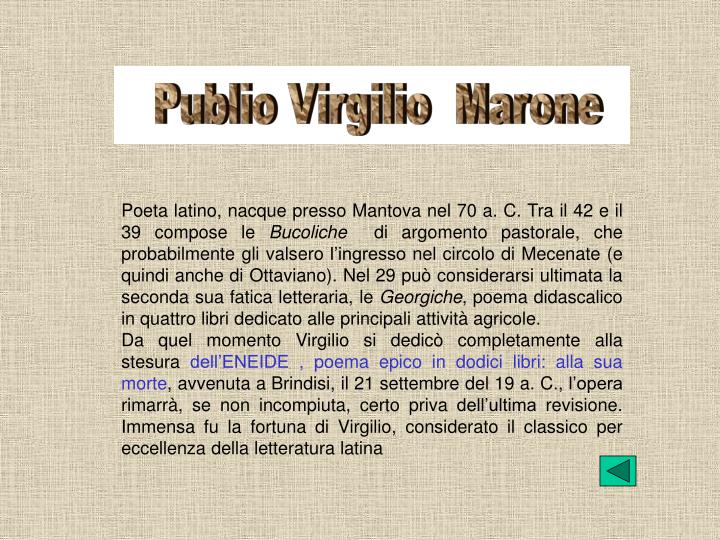 Poeta latino, nacque presso Mantova nel 70 a. C. Tra il 42 e il 39 compose le