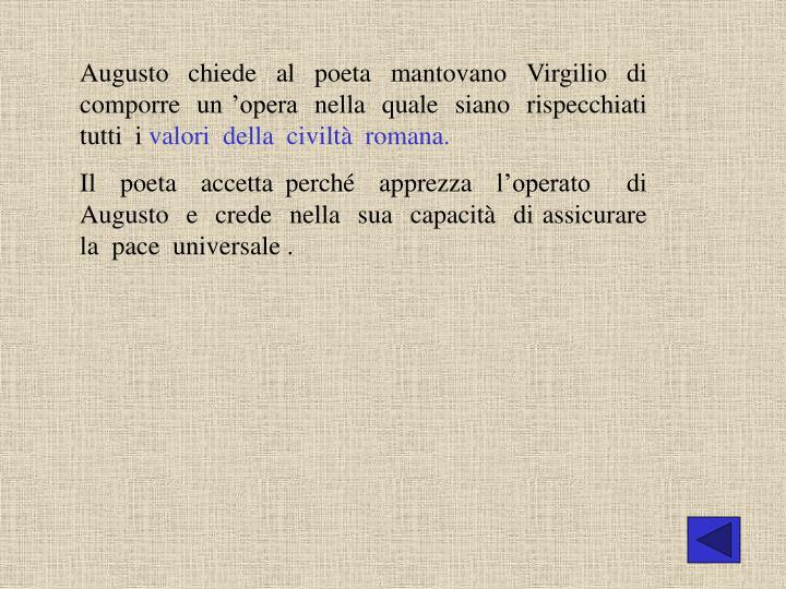 Augusto  chiede  al  poeta  mantovano  Virgilio  di  comporre  un 'opera  nella  quale  siano  rispecchiati  tutti  i